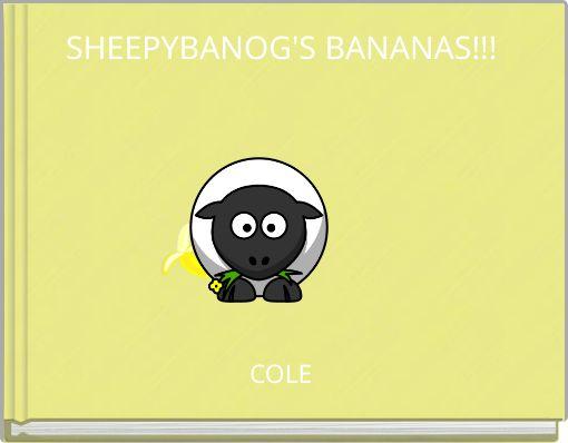 SHEEPYBANOG'S BANANAS!!!