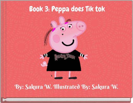 Book 3: Peppa does Tik tok