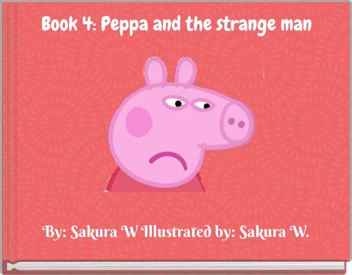 Book 4: Peppa and the strange man