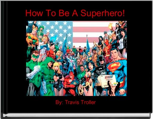 How To Be A Superhero!