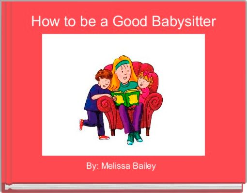 How to be a Good Babysitter