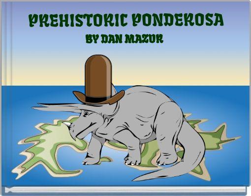 PREHISTORIC PONDEROSA