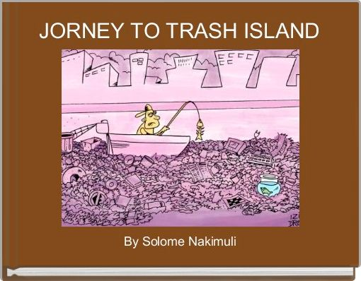 JORNEY TO TRASH ISLAND