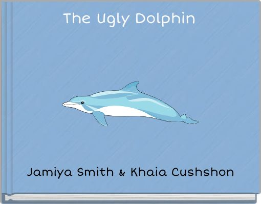 The Ugly Dolphin