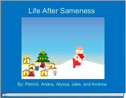 Life After Sameness