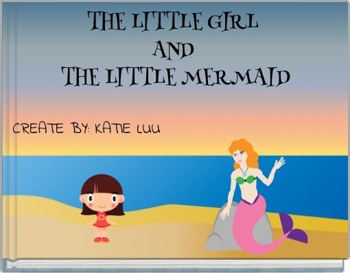 THE LITTLE GIRL AND THE LITTLE MERMAID