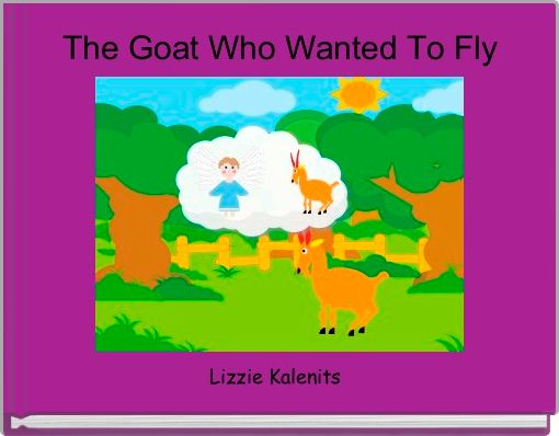 The Goat Who Wanted To Fly
