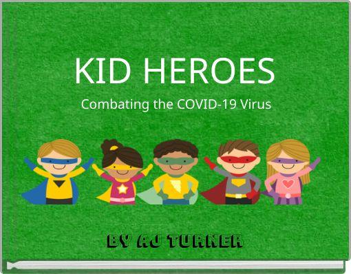 KID HEROES Combating the COVID-19 Virus