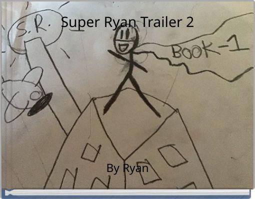 Super Ryan Trailer 2