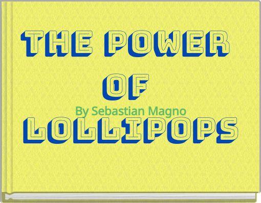 The Power of lollipops