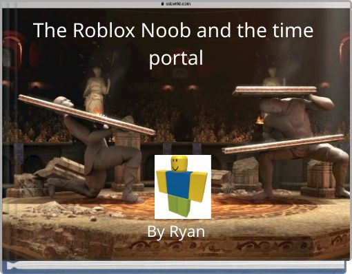 The Roblox Noob and the time portal