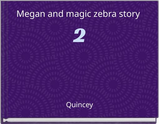 Megan and magic zebra story 2
