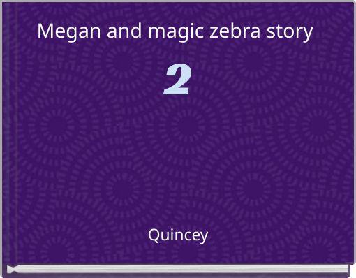 Megan and magic zebra story 2