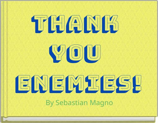 Thank You ENEMIES!