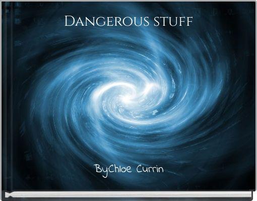 Dangerous stuff