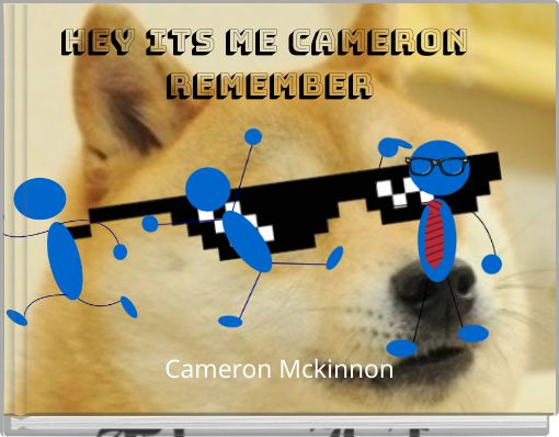 hey its me cameron remember