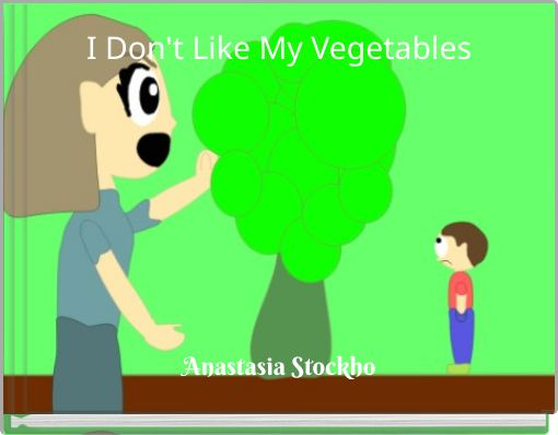 I Don't Like My Vegetables