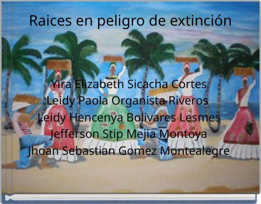 Raices en peligro de extinción