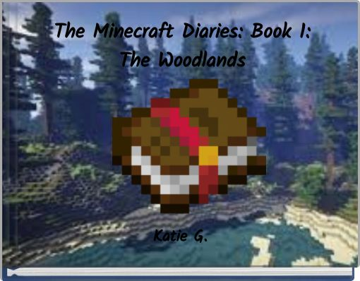The Minecraft Diaries: Book 1:The Woodlands