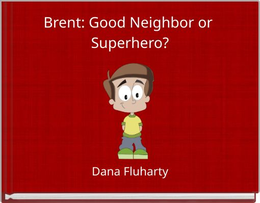 Brent: Good Neighbor or Superhero?