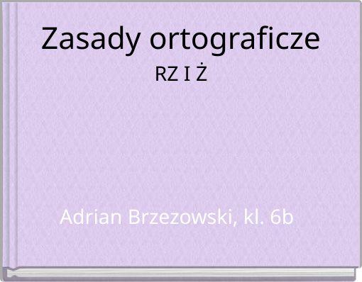 Zasady ortograficze   RZ I Ż