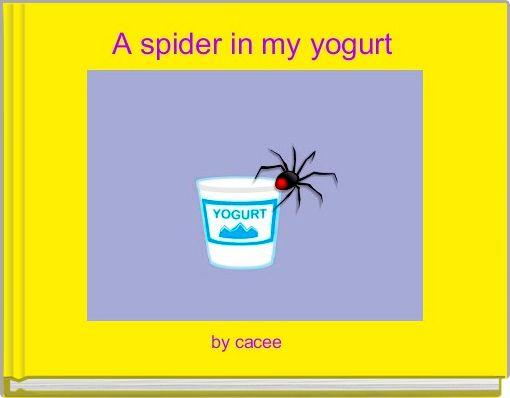 A spider in my yogurt