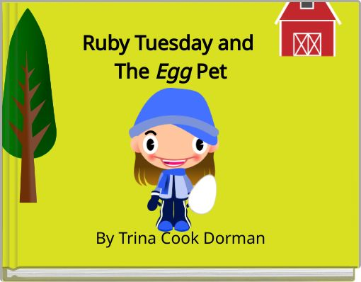 Ruby Tuesday and The Egg Pet