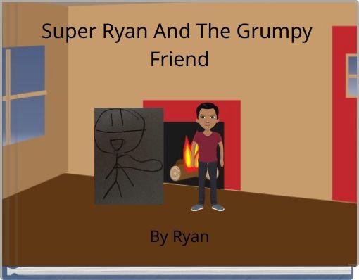 Super Ryan And The Grumpy Friend
