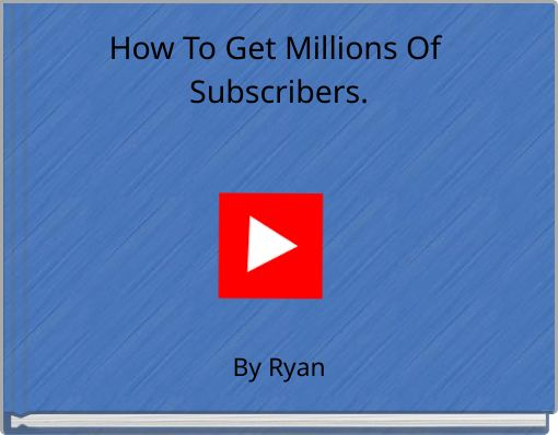 How To Get Millions Of Subscribers.