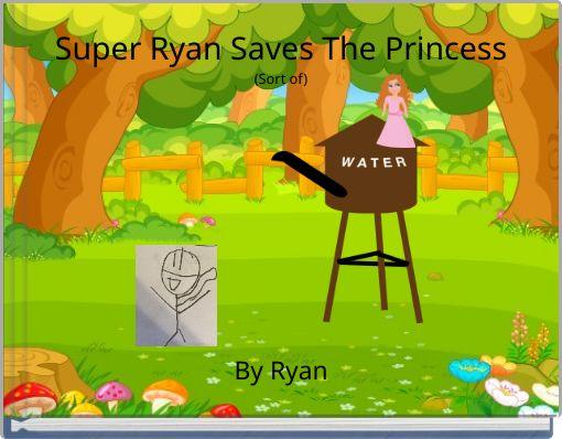 Super Ryan Saves The Princess(Sort of)