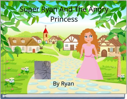 Super Ryan And The Angry Princess