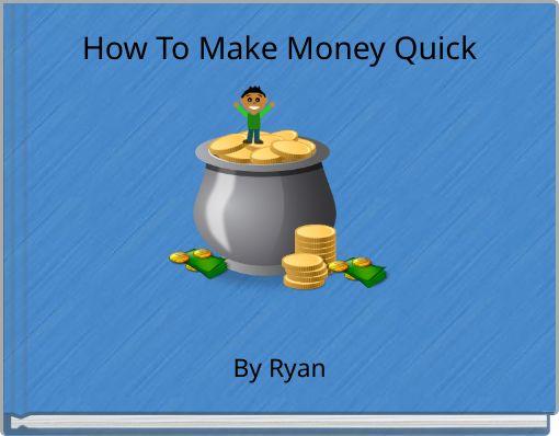 How To Make Money Quick