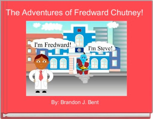 The Adventures of Fredward Chutney!