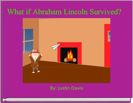What if Abraham Lincoln Survived?