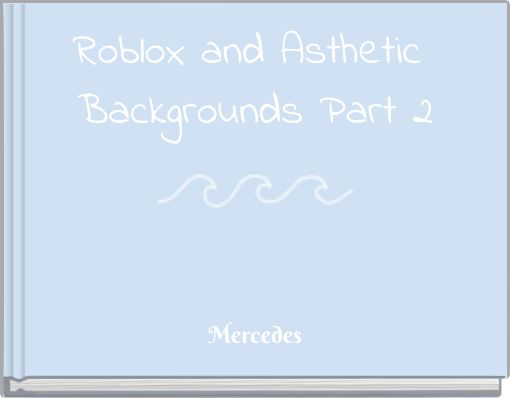 Roblox and Asthetic Backgrounds Part 2