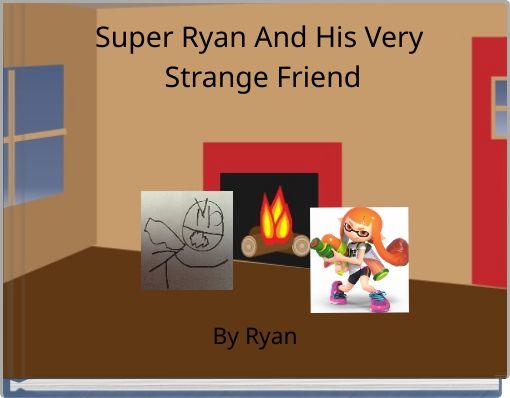 Super Ryan And His Very Strange Friend
