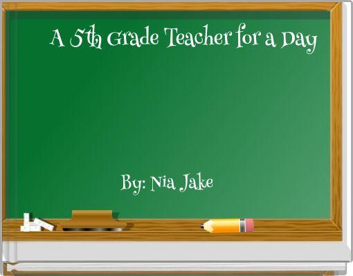 A 5th Grade Teacher for a Day