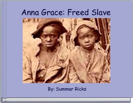 Anna Grace: Freed Slave