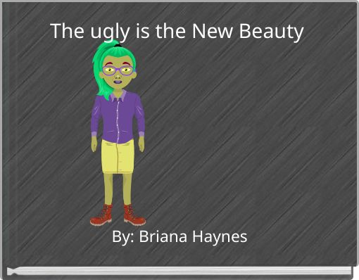 The ugly is the New Beauty