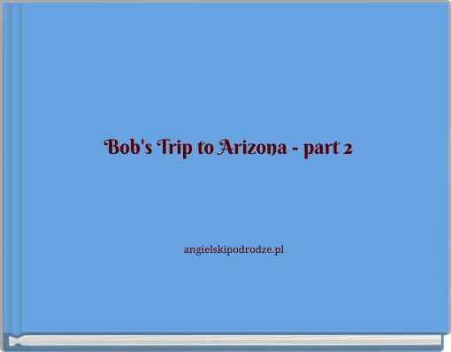 Bob's Trip to Arizona - part 2