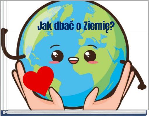 Jak dbać o Ziemie?