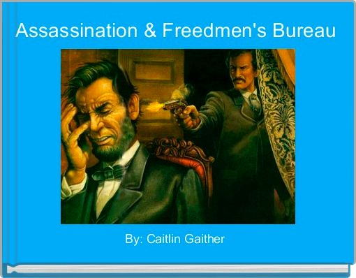 Assassination & Freedmen's Bureau
