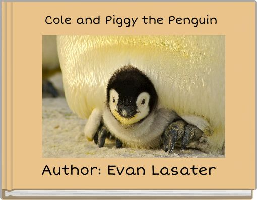 Cole and Piggy the Penguin