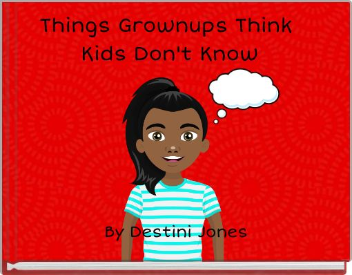 Things Grownups Think Kids Don't Know