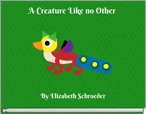 A Creature Like no Other