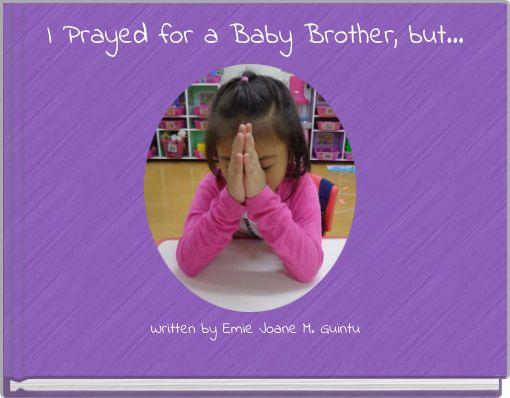 I Prayed for a Baby Brother, but...