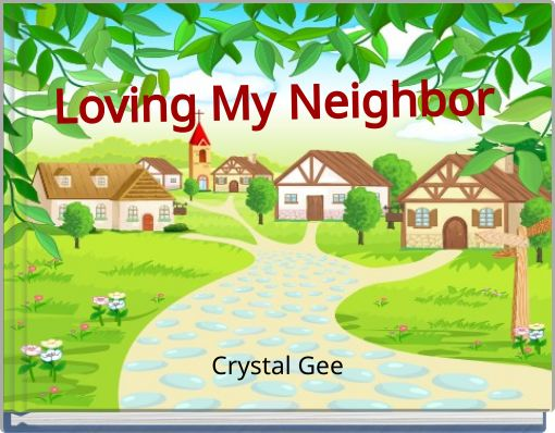 Loving My Neighbor