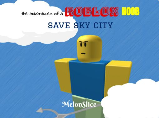 Roblox Sky The Adventures Of A Roblox Noobsave Sky City Free Stories Online Create Books For Kids Storyjumper