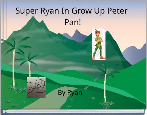 Super Ryan In Grow Up Peter Pan!