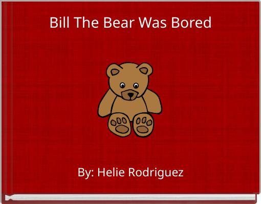 Bill The Bear Was Bored